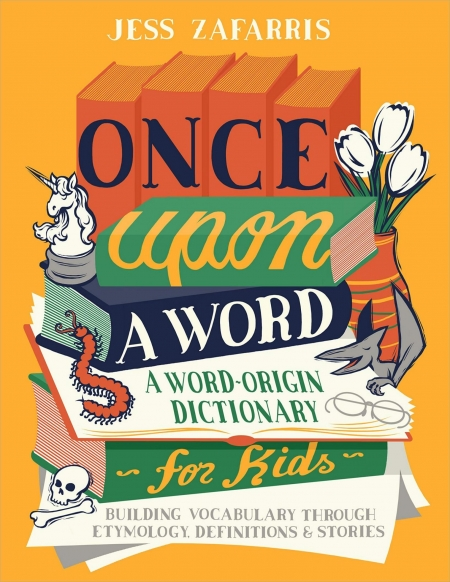 Once Upon a Word: A Word-Origin Dictionary for Kids